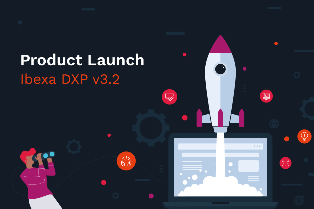 Product Launch: Introducing Ibexa DXP 3.2